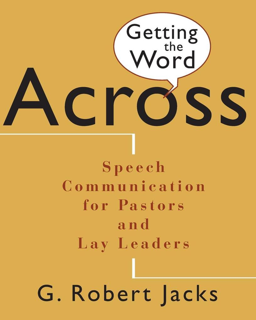 Getting the Word Across: Speech Communication for Pastors and Lay Leaders als Taschenbuch