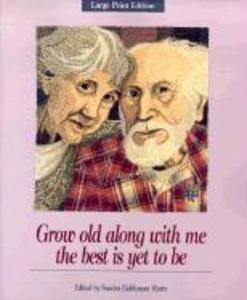 Grow Old Along with Me: The Best is Yet to Be als Taschenbuch