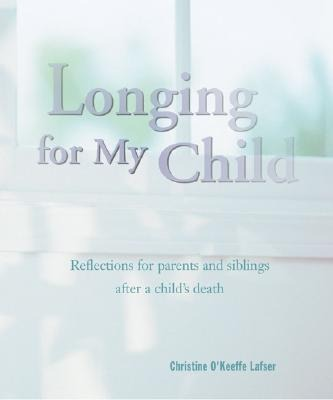 Longing for My Child: Reflections for Parents and Siblings After a Child's Death als Taschenbuch