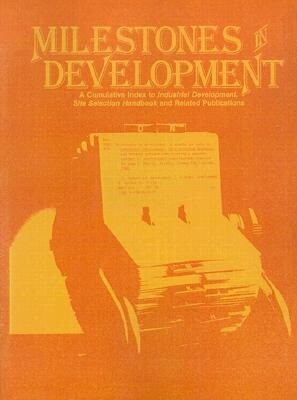 Milestones in Development: A Cumulative Index to Industrial Development, Site Selection Handbook and Related Publications Covering a Quarter-Cent als Taschenbuch