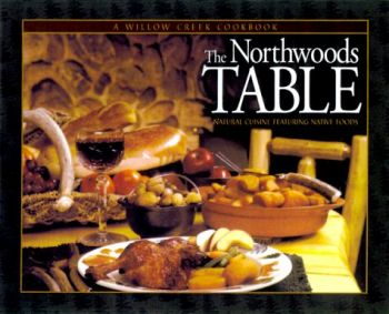The Northwoods Table: Natural Cuisine Featuring Native Foods als Buch