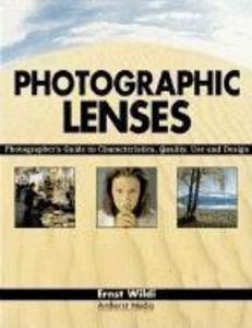 Photographic Lenses: Photographer's Guide to Characteristics, Quality, Use and Design als Taschenbuch