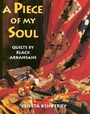 Piece of My Soul: Quilts by Black Arkansans als Buch