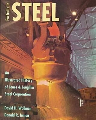 Portraits in Steel: An Illustrated History of Jones & Laughlin Steel Corporation als Buch