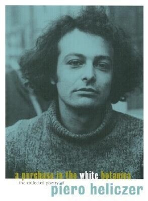 A Purchase in the White Botanica: The Collected Poetry of Piero Heliczer als Taschenbuch