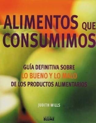 Alimentos Que Consuminos: Guia Definitivo Sobre Lo Bueno y Lo Malo de los Productos Alimentarios = The Food Bible als Buch