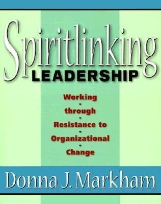 Spiritlinking Leadership: Working Through Resistance to Organizational Change als Taschenbuch