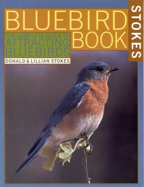 The Bluebird Book: The Complete Guide to Attracting Bluebirds als Taschenbuch