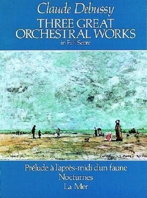 Three Great Orchestral Works in Full Score: Prélude a l'Après-MIDI d'Un Faune, Nocturnes, La Mer als Taschenbuch