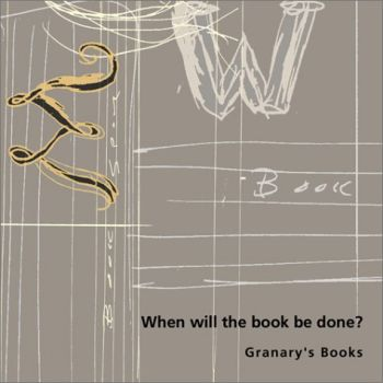 When Will the Book Be Done?: Granary's Books als Taschenbuch