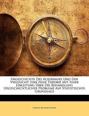 Urgeschichte Des Ackerbaues Und Der Viehzucht: ...