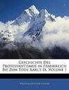 Geschichte Des Protestantismus in Frankreich Bis Zum Tode Karl's Ix, Erster Band