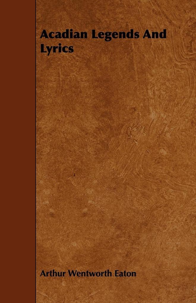 Acadian Legends And Lyrics als Taschenbuch von Arthur Wentworth Eaton