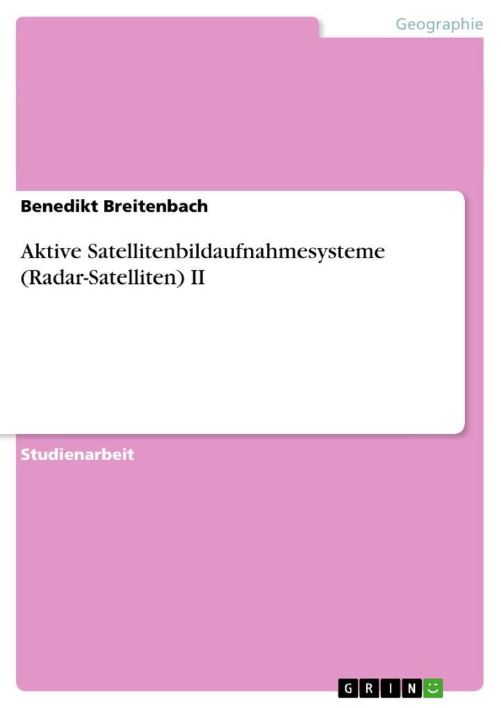 Aktive Satellitenbildaufnahmesysteme (Radar-Satelliten) II als Buch (kartoniert)