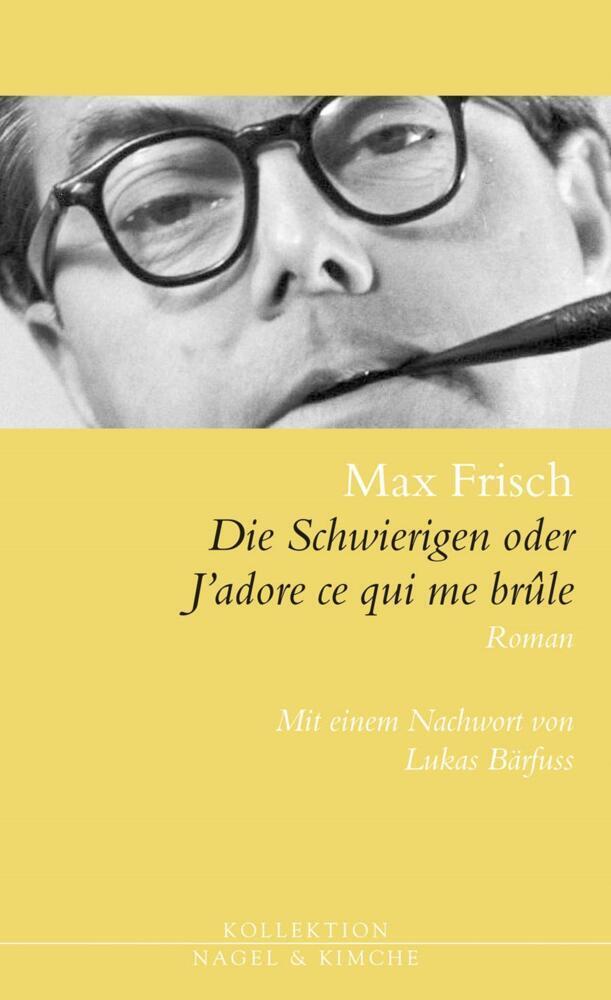 Die Schwierigen oder J'adore ce qui me brûle als Buch von Max Frisch, Lukas Bärfuss