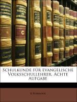 Schulkunde für evangelische Volksschullehrer. A...