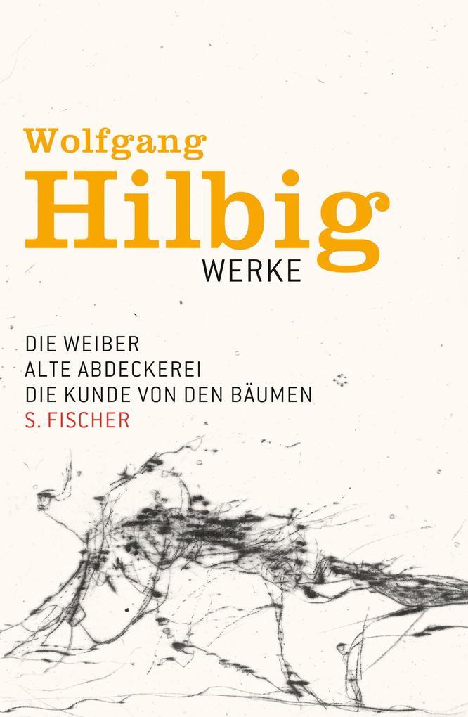 Werke 3. Die Weiber. Alte Abdeckerei. Die Kunde von den Bäumen. Erzählungen als Buch von Wolfgang Hilbig