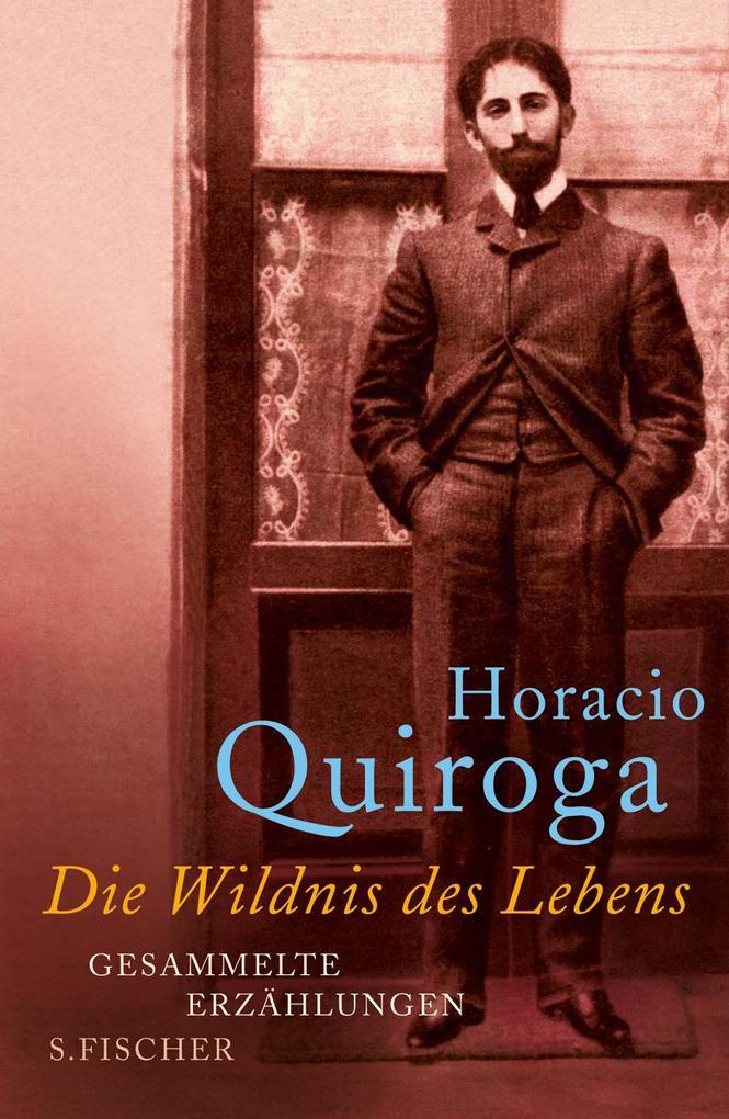 Die Wildnis des Lebens als Buch von Horacio Quiroga