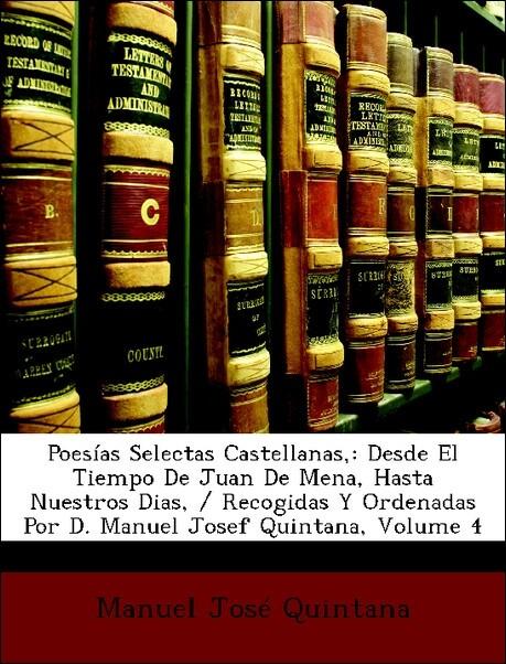 Poesías Selectas Castellanas,: Desde El Tiempo ...