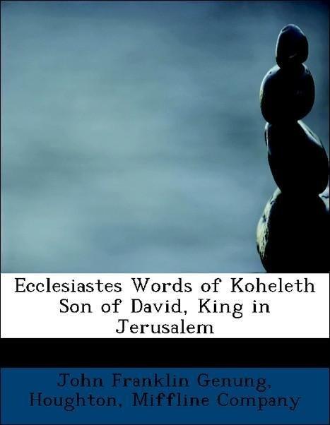 Ecclesiastes Words of Koheleth Son of David, King in Jerusalem als Taschenbuch von John Franklin Genung, Miffline Company Houghton