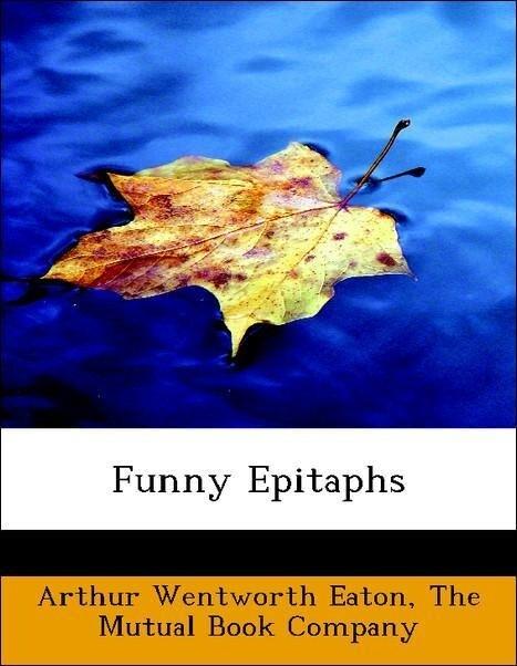 Funny Epitaphs als Taschenbuch von Arthur Wentworth Eaton, The Mutual Book Company