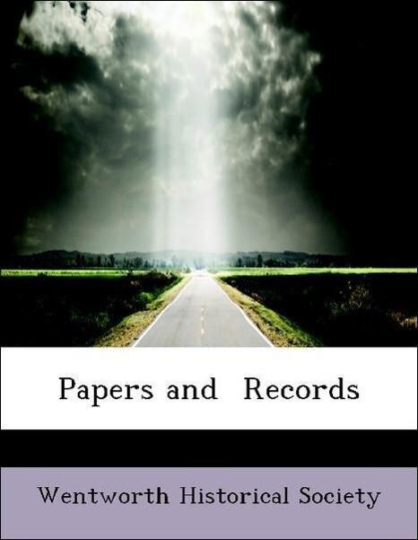 Papers and Records als Taschenbuch von Wentworth Historical Society