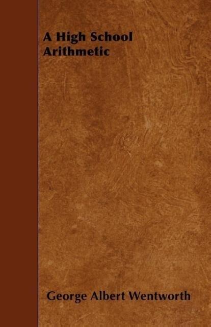A High School Arithmetic als Taschenbuch von George Albert Wentworth