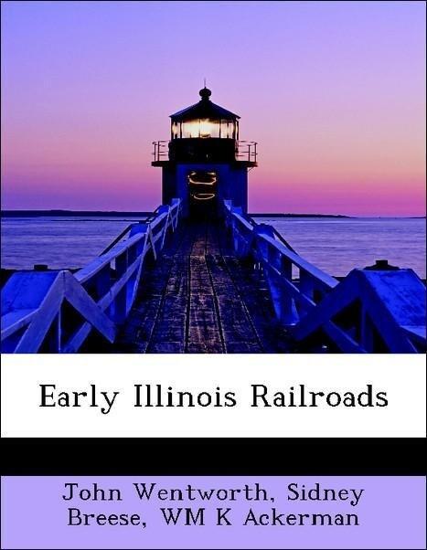 Early Illinois Railroads als Taschenbuch von John Wentworth, Sidney Breese, WM K Ackerman