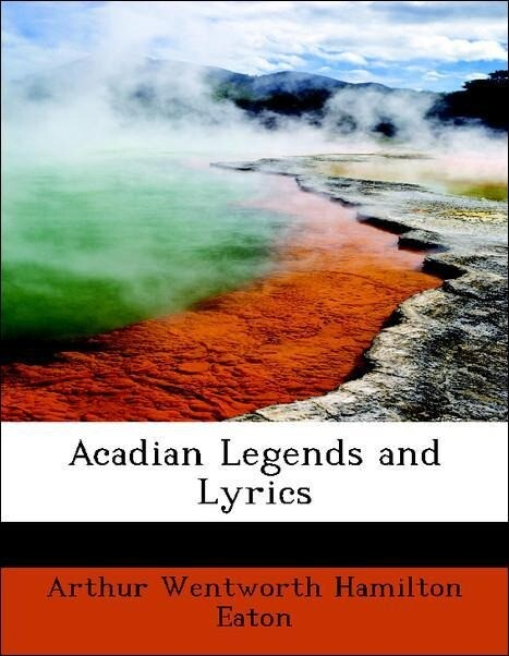 Acadian Legends and Lyrics als Taschenbuch von Arthur Wentworth Hamilton Eaton