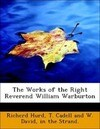 The Works of the Right Reverend William Warburton