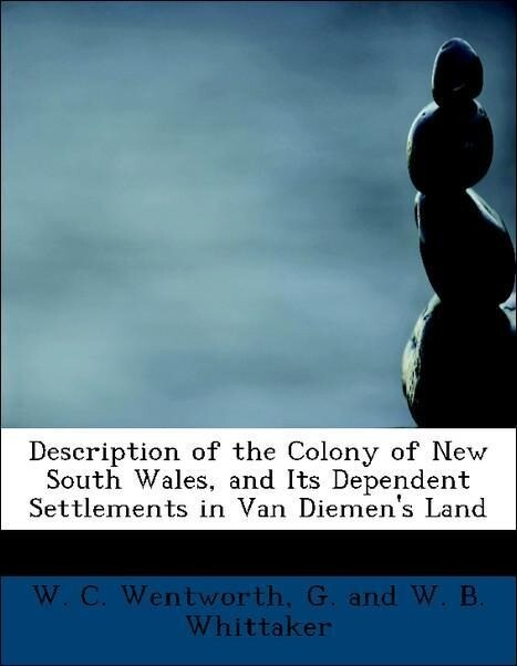 Description of the Colony of New South Wales, and Its Dependent Settlements in Van Diemen's Land als Taschenbuch von W.