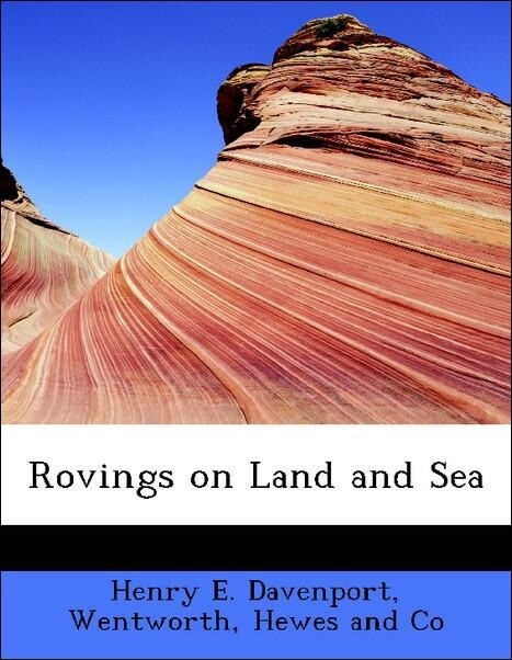 Rovings on Land and Sea als Taschenbuch von Henry E. Davenport, Hewes and Co Wentworth