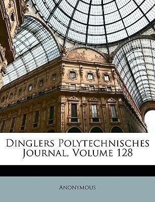 Dinglers Polytechnisches Journal, Volume 128 al...