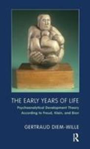 The Early Years of Life: Psychoanalytical Development Theory According to Freud, Klein, and Bion als Taschenbuch