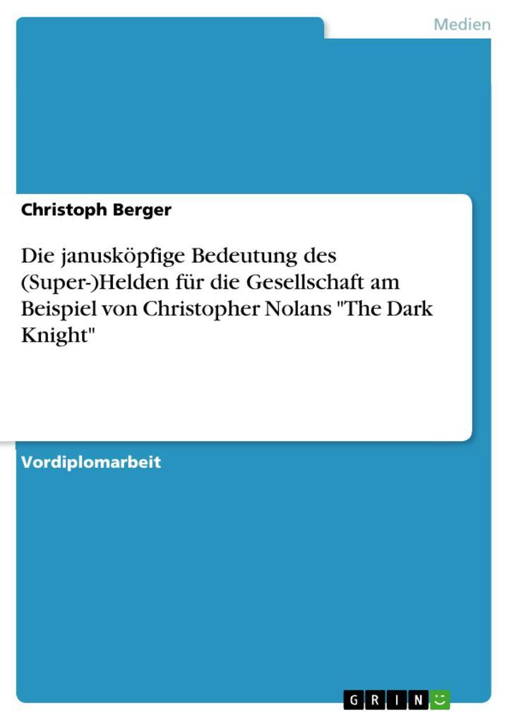 """Die janusköpfige Bedeutung des (Super-)Helden für die Gesellschaft am Beispiel von Christopher Nolans """"The Dark Knight"""" als Buch"""