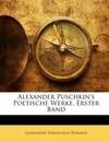 Alexander Puschkin's Poetische Werke, Erster Band