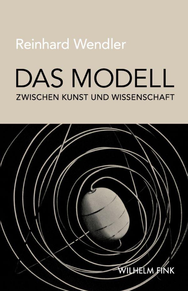 Das Modell zwischen Kunst und Wissenschaft als Buch von Reinhard Wendler