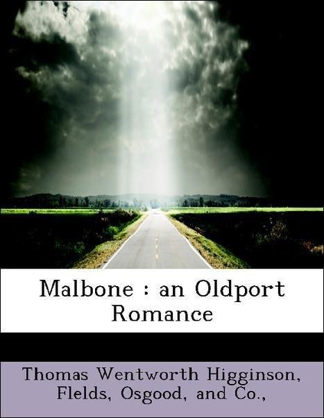 Malbone : an Oldport Romance als Taschenbuch von Thomas Wentworth Higginson, Osgood, and Co. Flelds