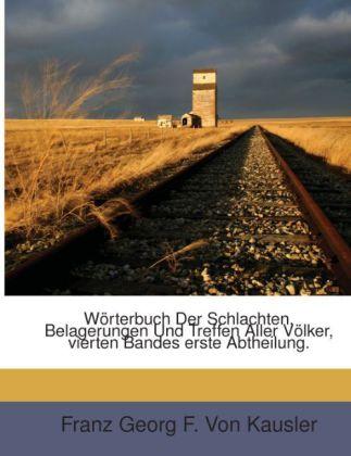 Wörterbuch Der Schlachten, Belagerungen Und Tre...