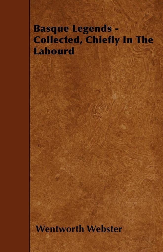 Basque Legends - Collected, Chiefly In The Labourd als Taschenbuch von Wentworth Webster