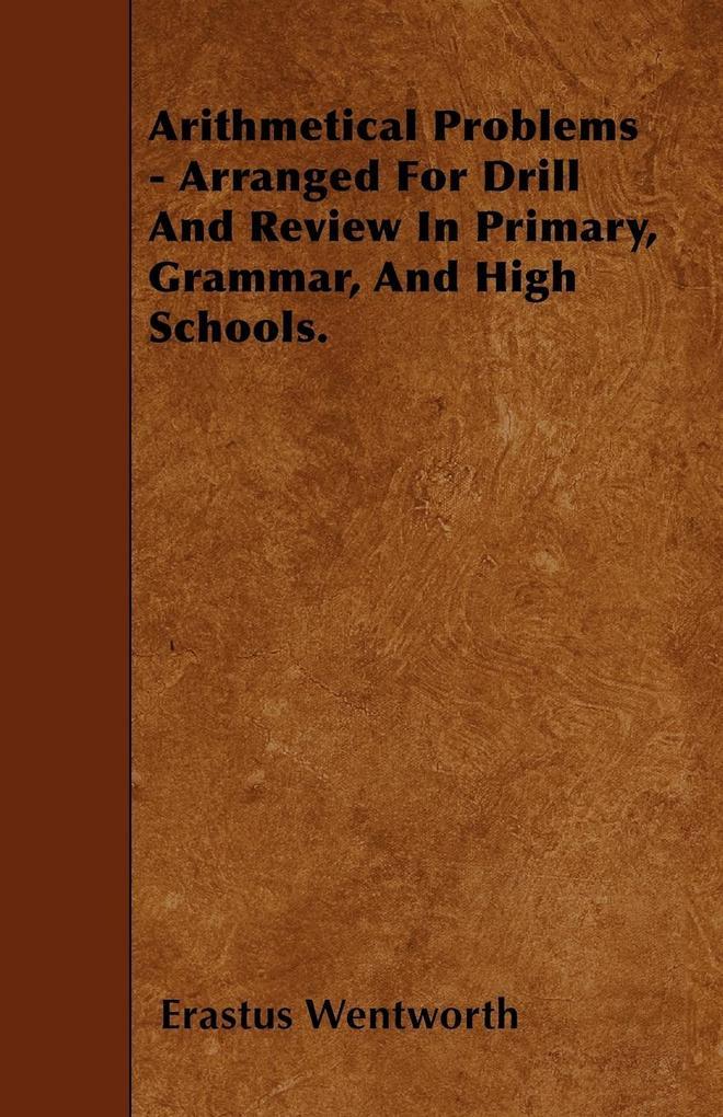 Arithmetical Problems - Arranged For Drill And Review In Primary, Grammar, And High Schools. als Taschenbuch von Erastus