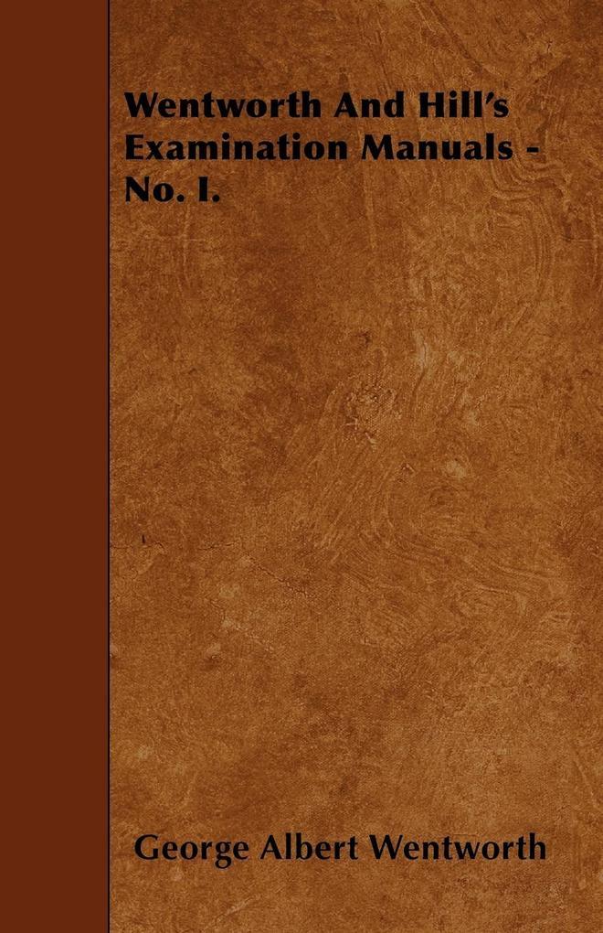 Wentworth And Hill's Examination Manuals - No. I. als Taschenbuch von George Albert Wentworth
