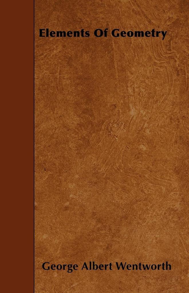 Elements Of Geometry als Taschenbuch von George Albert Wentworth