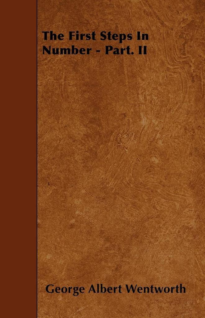 The First Steps In Number - Part. II als Taschenbuch von George Albert Wentworth