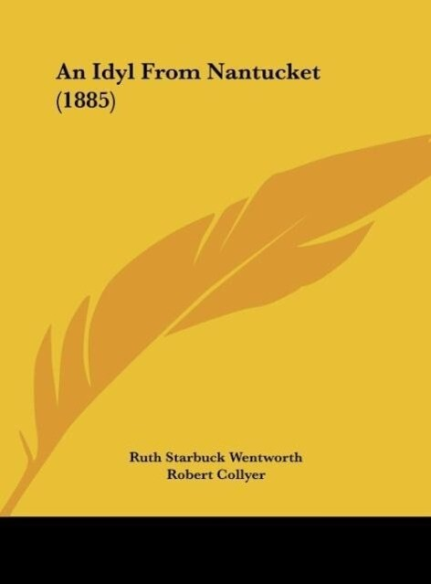 An Idyl From Nantucket (1885) als Buch von Ruth Starbuck Wentworth