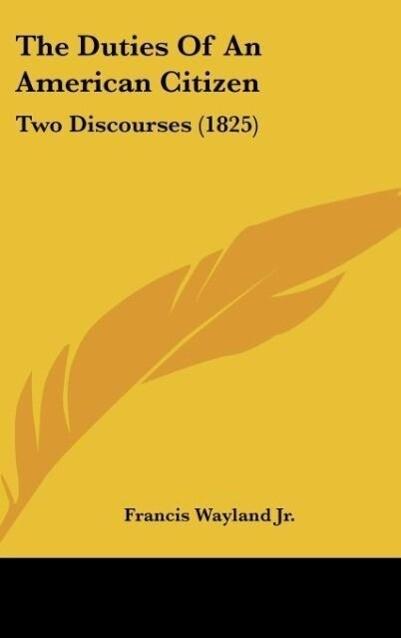 The Duties Of An American Citizen als Buch von Francis Wayland Jr. - Kessinger Publishing, LLC