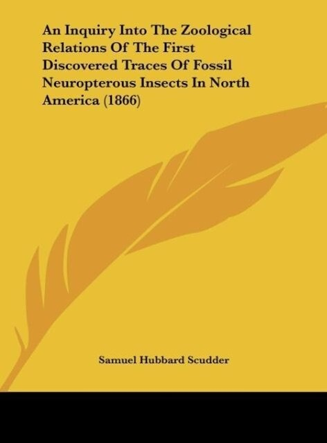 An Inquiry Into The Zoological Relations Of The First Discovered Traces Of Fossil Neuropterous Insects In North America (1866) als Buch von Samuel... - Kessinger Publishing, LLC