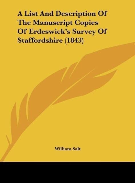 A List And Description Of The Manuscript Copies Of Erdeswick´s Survey Of Staffordshire (1843) als Buch von William Salt - Kessinger Publishing, LLC