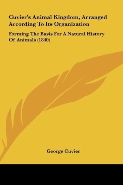 Cuvier´s Animal Kingdom, Arranged According To Its Organization als Buch von George Cuvier - Kessinger Publishing, LLC