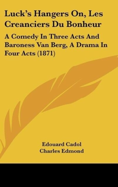 Luck´s Hangers On, Les Creanciers Du Bonheur als Buch von Edouard Cadol, Charles Edmond - Kessinger Publishing, LLC
